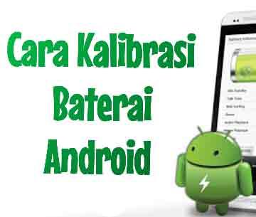 Cara Ampuh kalibrasi Baterai Hp Android