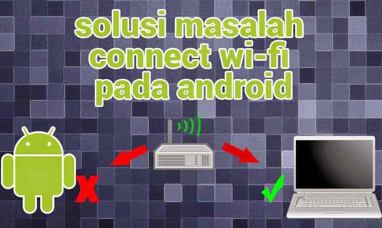 Cara Ampuh Mengatasi Wifi Android Tidak Bisa Konek